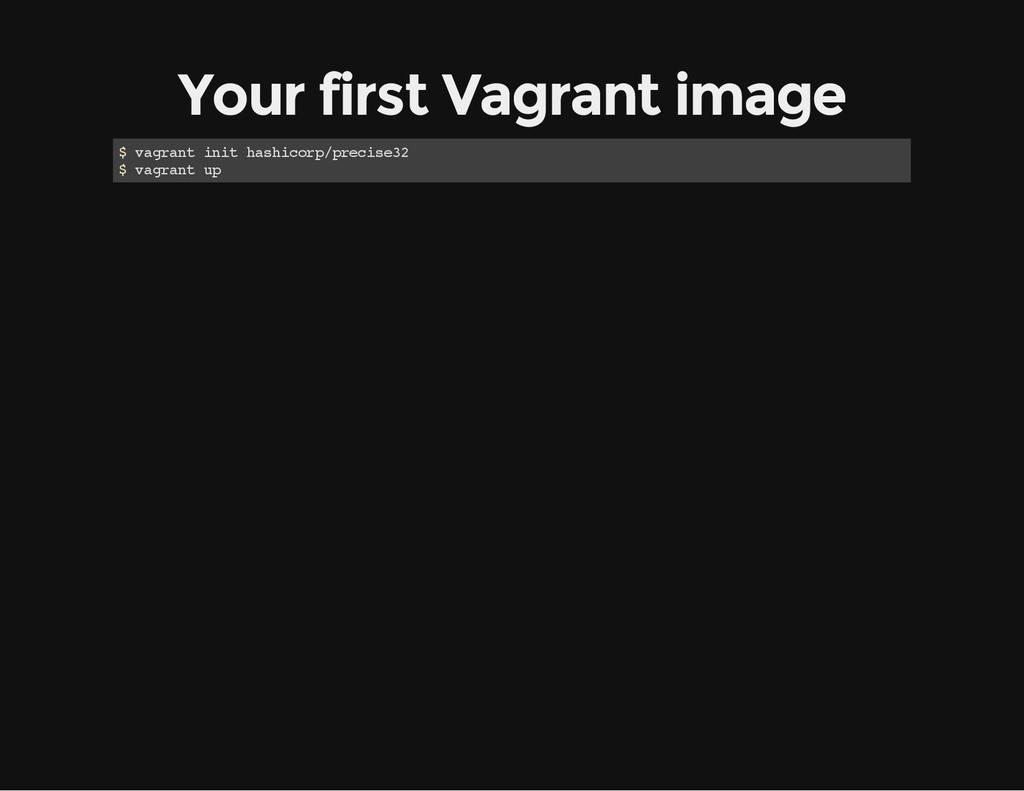 Your first Vagrant image $ v a g r a n t i n i ...