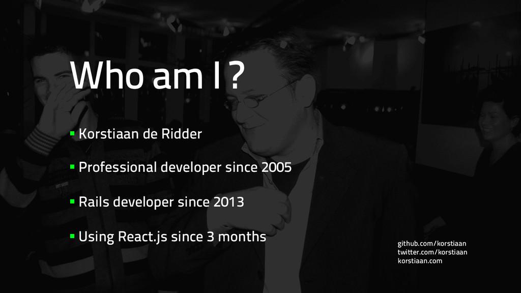 Who am I ? §Korstiaan de Ridder §Profession...