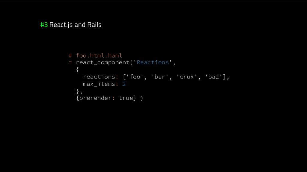 #3 React.js and Rails # foo.html.haml = react_...