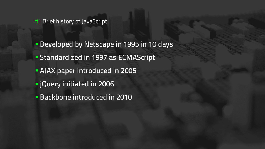 #1 Brief history of JavaScript §Developed by ...