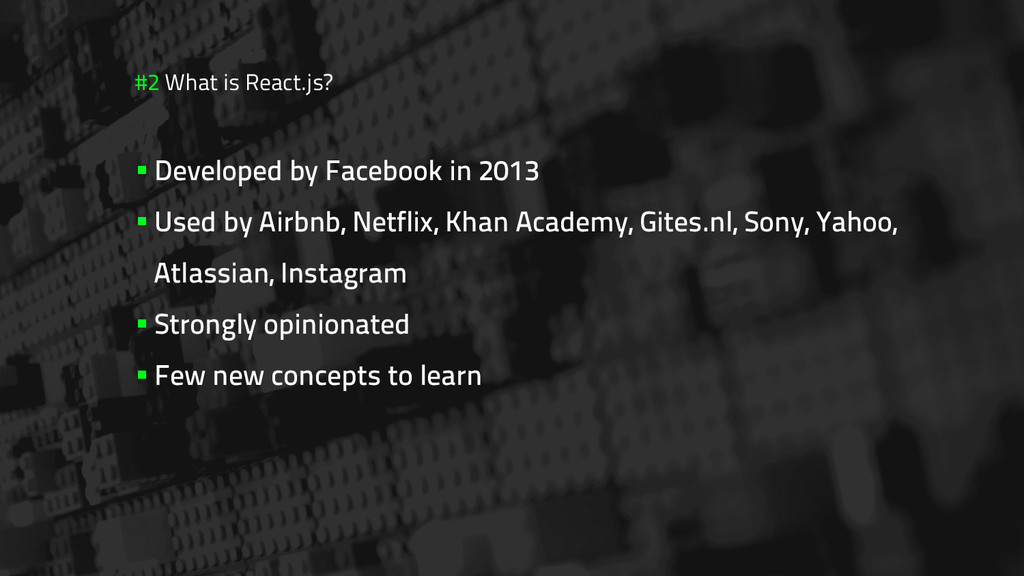 #2 What is React.js? §Developed by Facebook i...