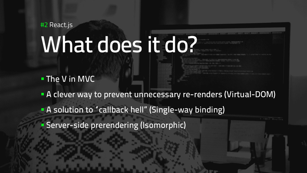 #2 React.js What does it do? §The V in MVC §...