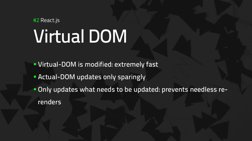 #2 React.js Virtual DOM §Virtual-DOM is modif...