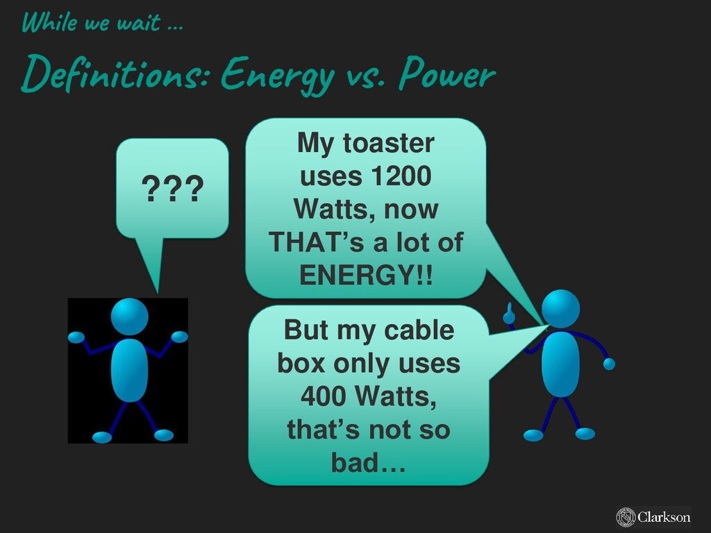 While we wait … Definitions: Energy vs. Power M...