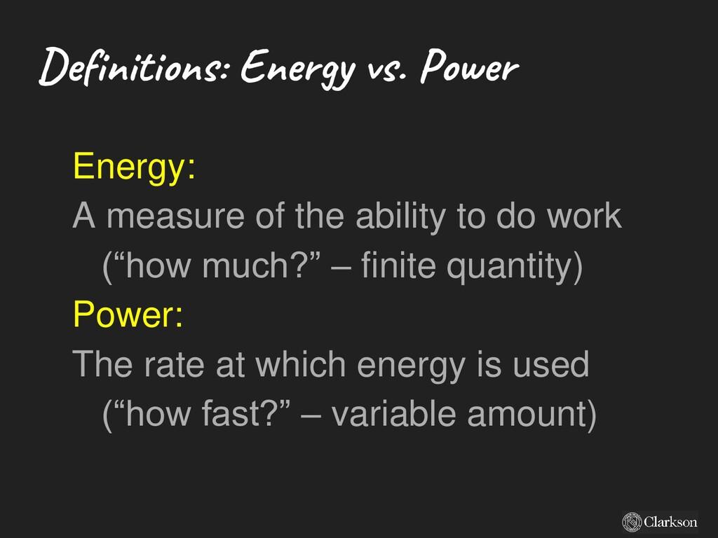 Definitions: Energy vs. Power Energy: A measure...