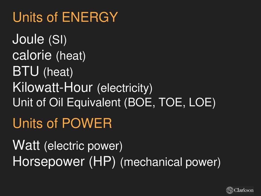 Units of ENERGY Joule (SI) calorie (heat) BTU (...
