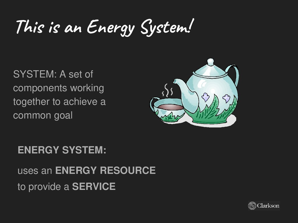 This is an Energy System! SYSTEM: A set of comp...