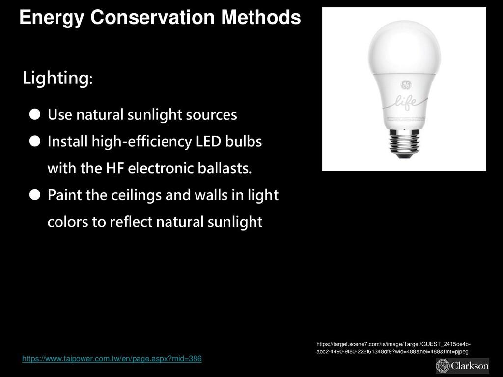 Energy Conservation Methods Lighting: ● Use nat...