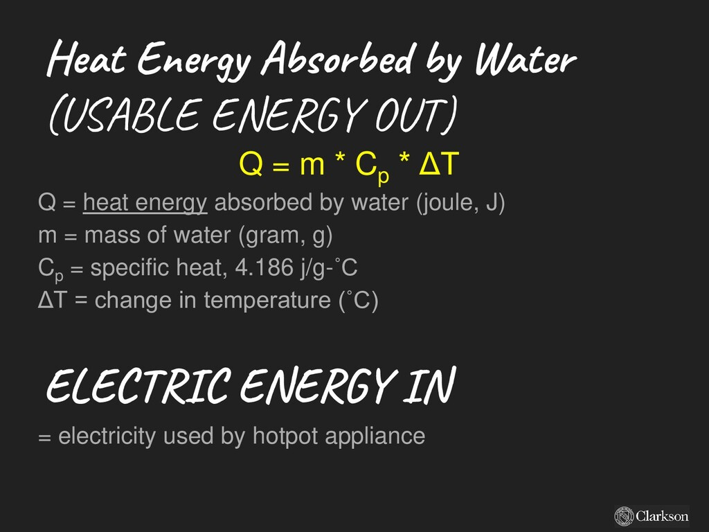 Q = m * Cp * ΔT Q = heat energy absorbed by wat...