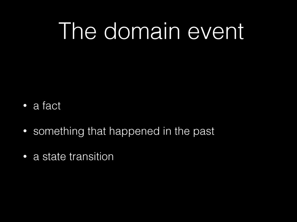 The domain event • a fact • something that happ...