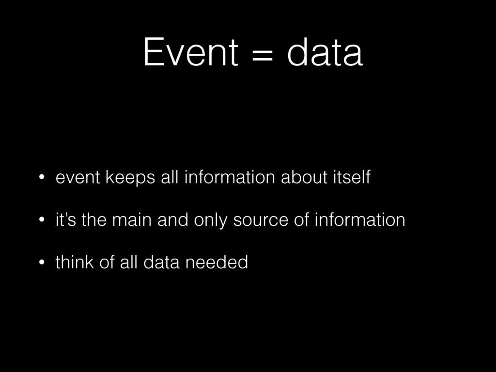 Event = data • event keeps all information abou...