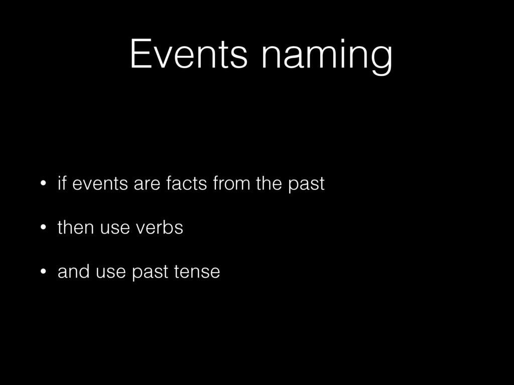 Events naming • if events are facts from the pa...