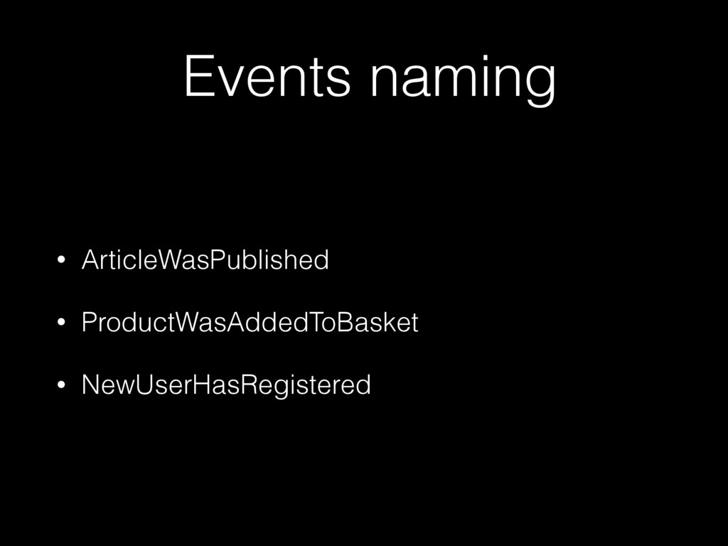 Events naming • ArticleWasPublished • ProductWa...