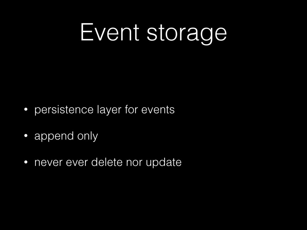 Event storage • persistence layer for events • ...
