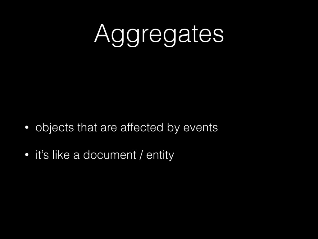 Aggregates • objects that are affected by event...