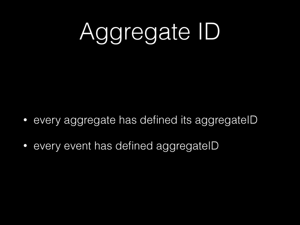Aggregate ID • every aggregate has defined its a...