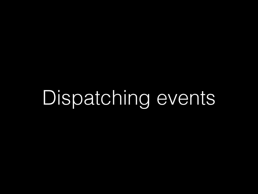 Dispatching events