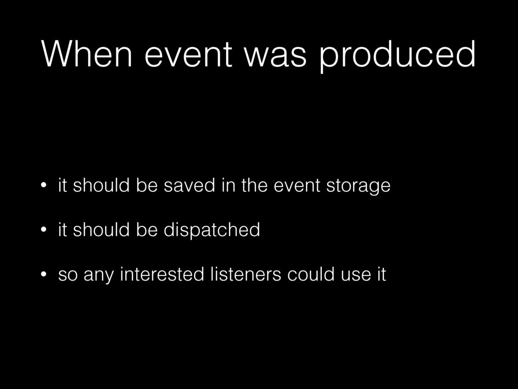 When event was produced • it should be saved in...