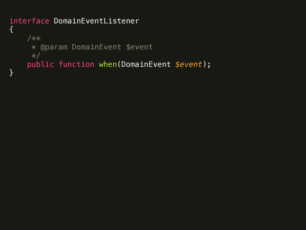 interface DomainEventListener { /** * @param...
