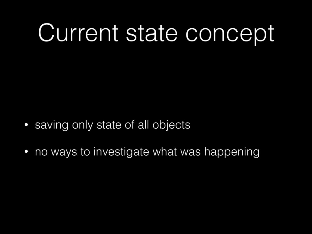 Current state concept • saving only state of al...