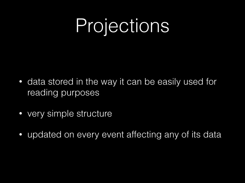 Projections • data stored in the way it can be ...
