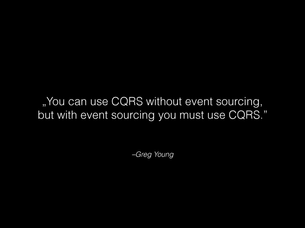 """–Greg Young """"You can use CQRS without event sou..."""