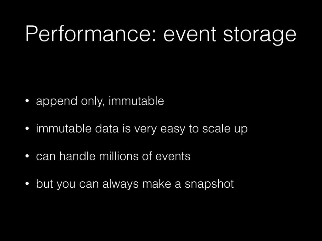 Performance: event storage • append only, immut...