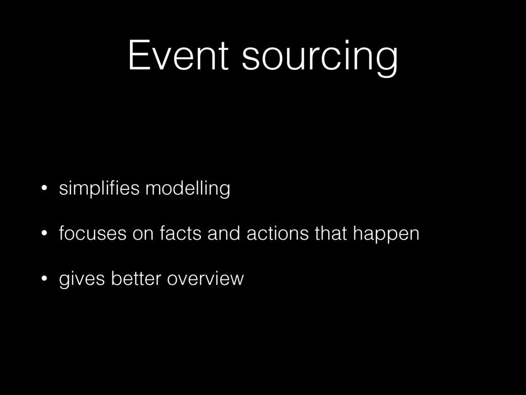 Event sourcing • simplifies modelling • focuses ...