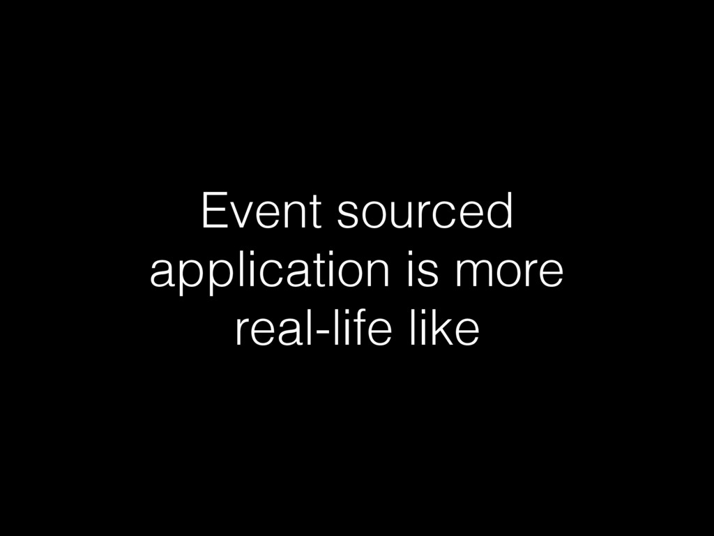 Event sourced application is more real-life like