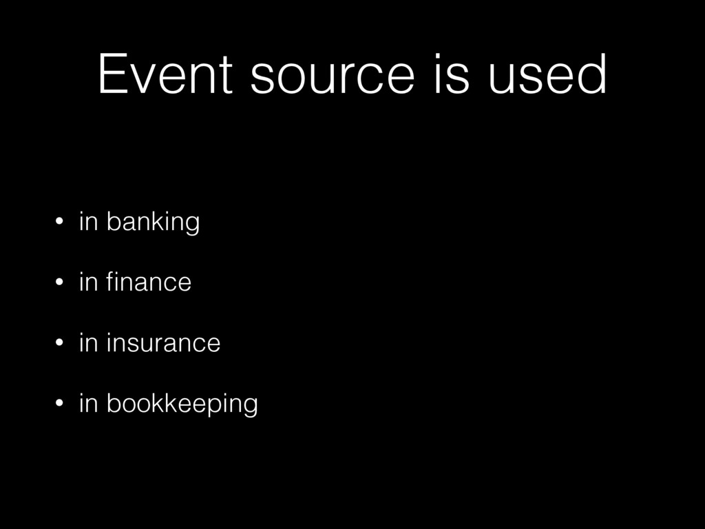 Event source is used • in banking • in finance •...