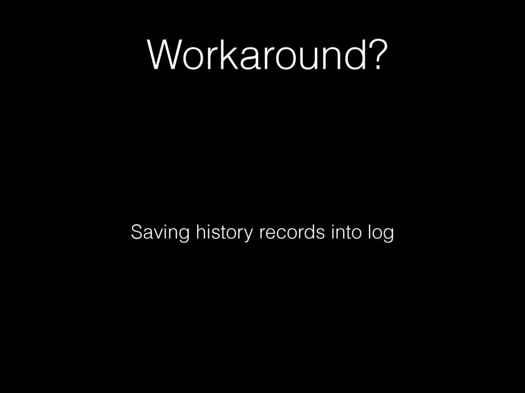 Workaround? Saving history records into log