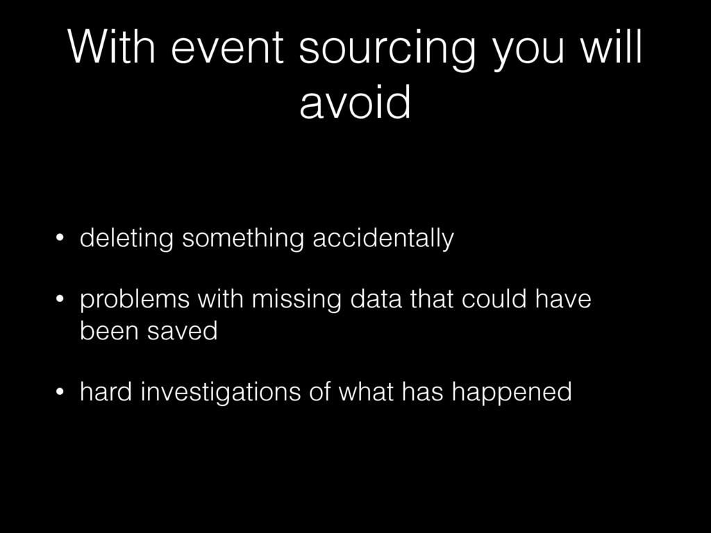 With event sourcing you will avoid • deleting s...