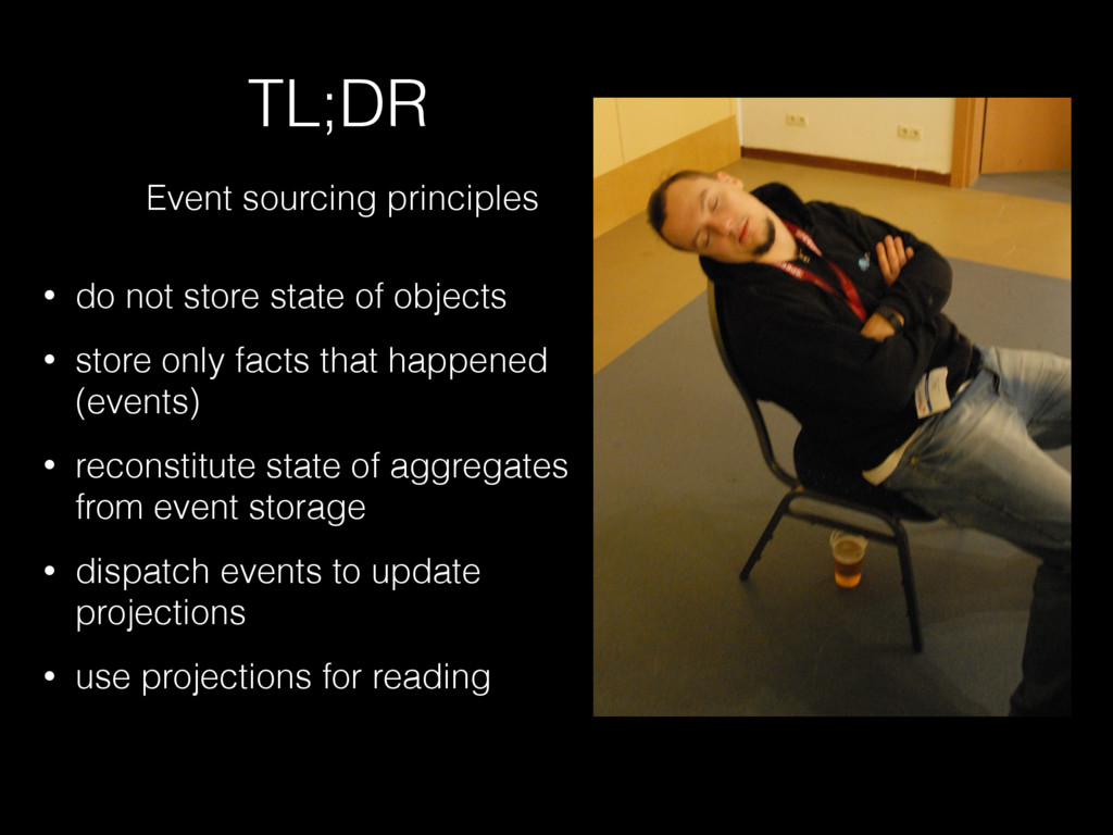 TL;DR Event sourcing principles • do not store ...