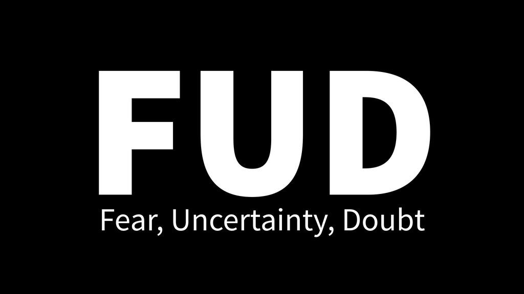 FUD Fear, Uncertainty, Doubt