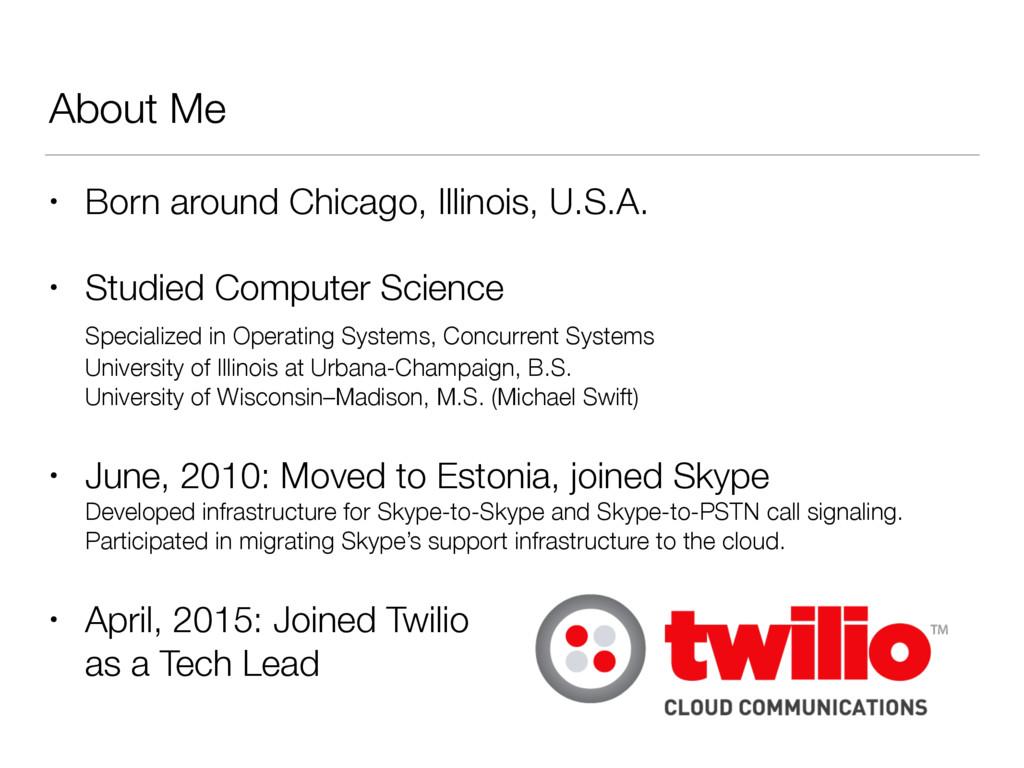 About Me • Born around Chicago, Illinois, U.S.A...