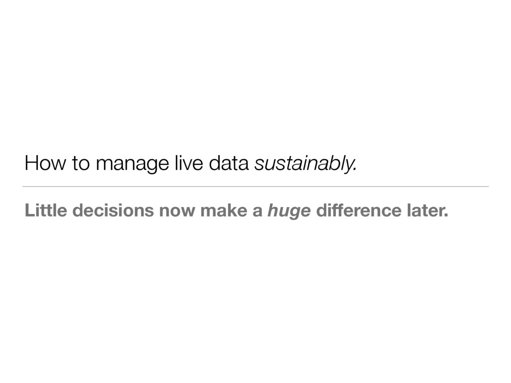 How to manage live data sustainably. Little dec...