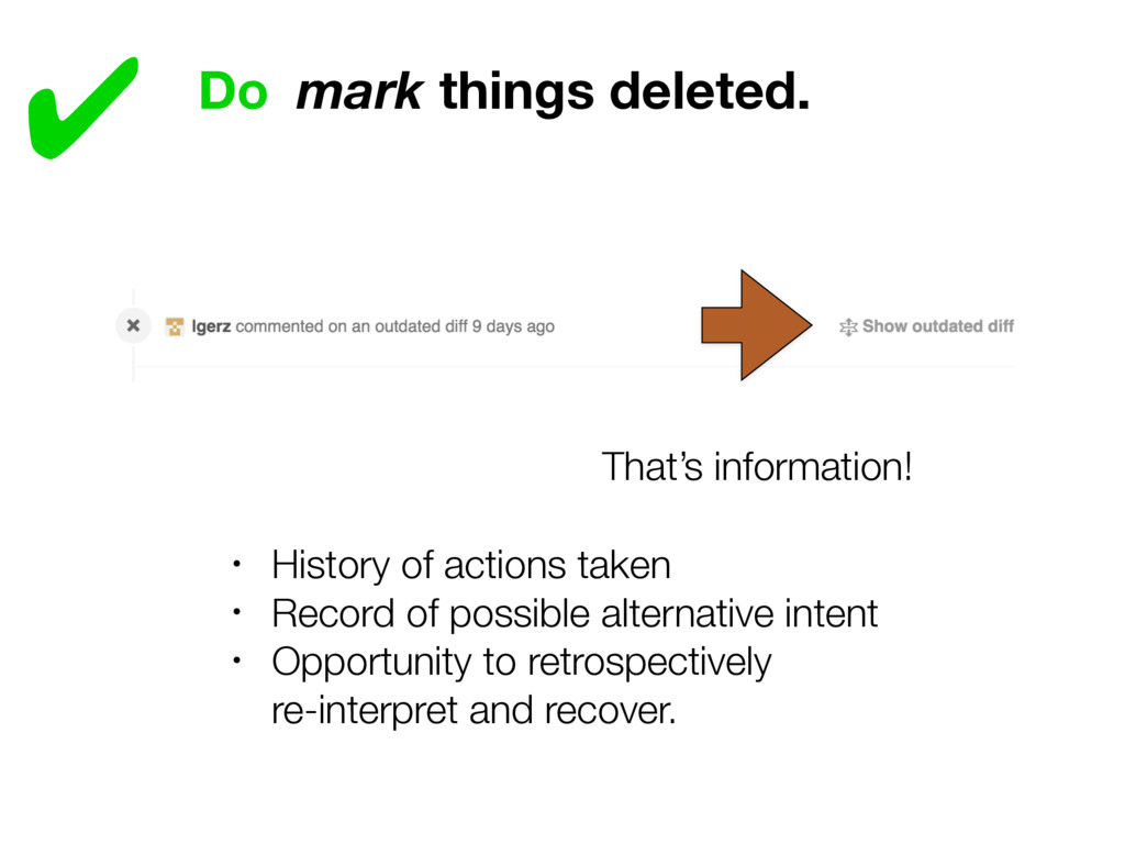 ✔ Do mark things deleted. That's information! •...