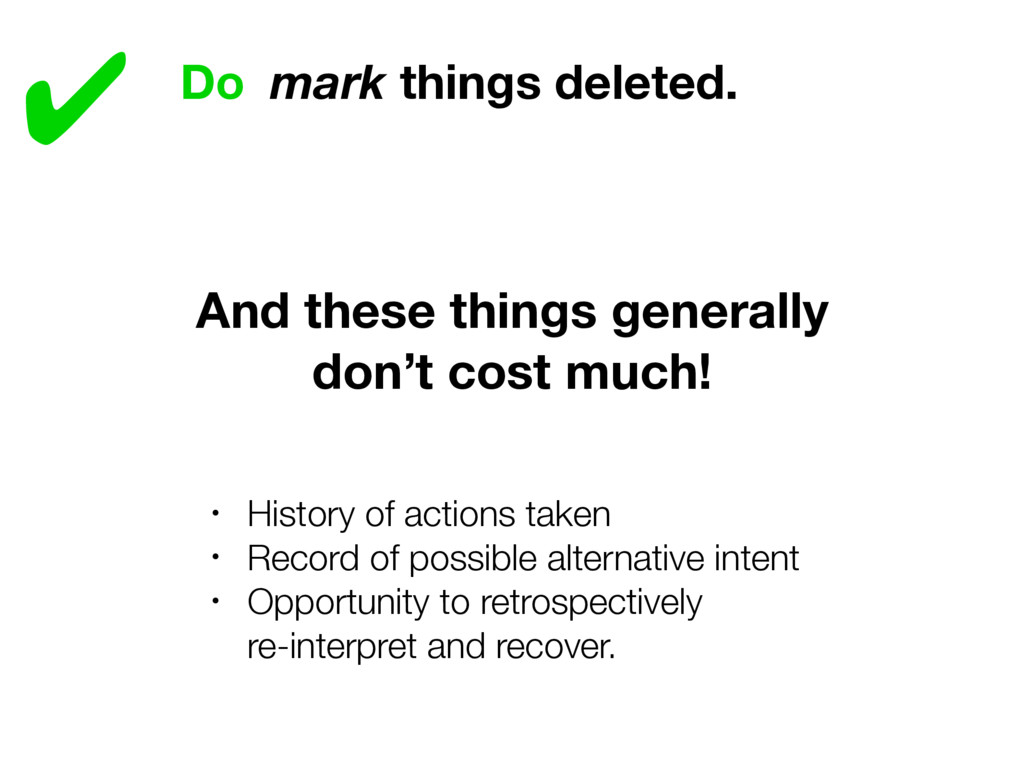 ✔ Do mark things deleted. • History of actions ...