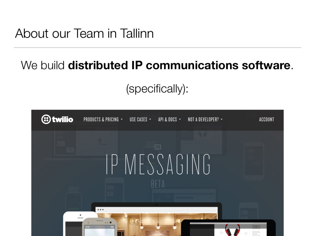 About our Team in Tallinn We build distributed ...