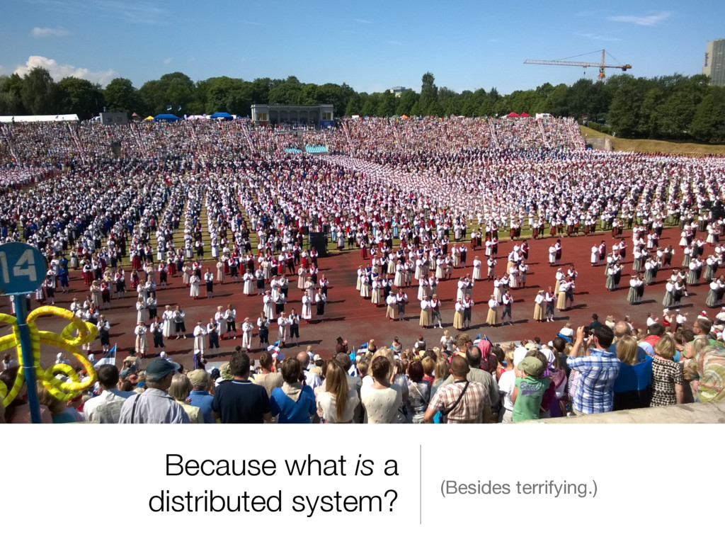 Because what is a distributed system? (Besides ...