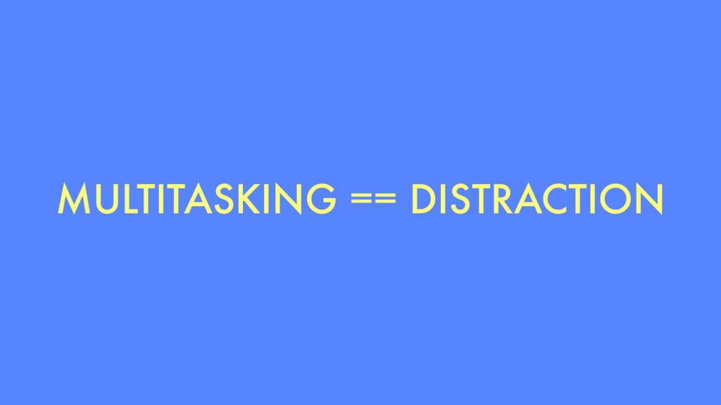 MULTITASKING == DISTRACTION