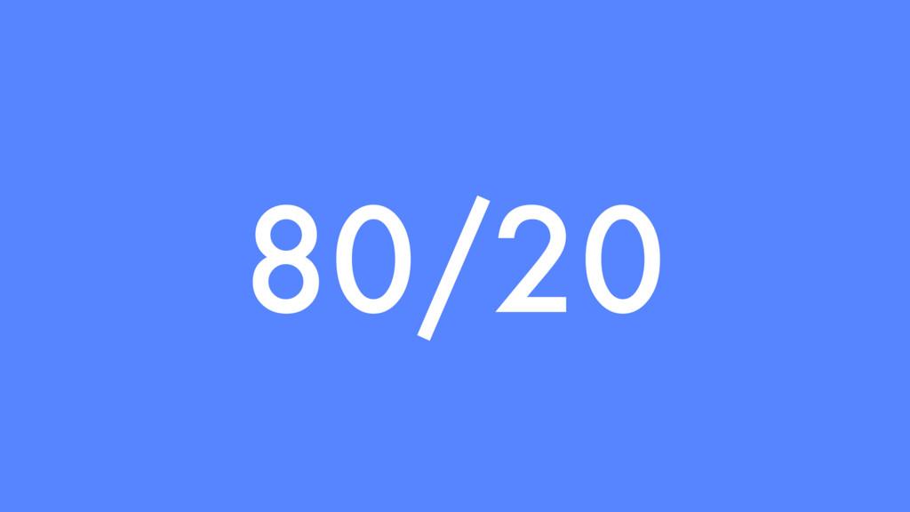 80/20
