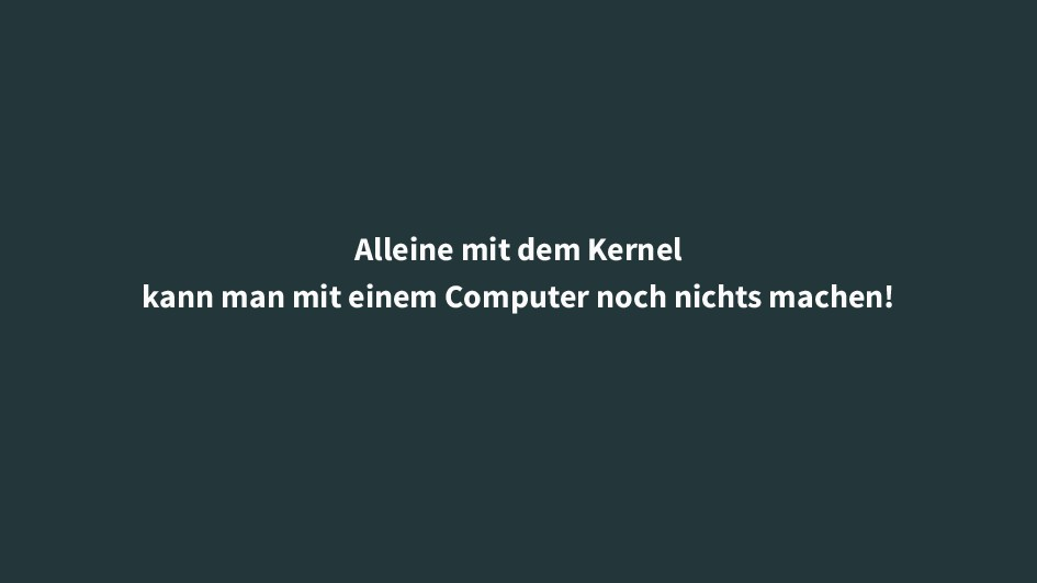 Alleine mit dem Kernel kann man mit einem Compu...