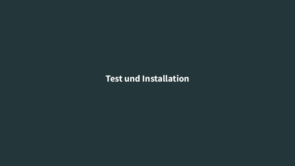Test und Installation