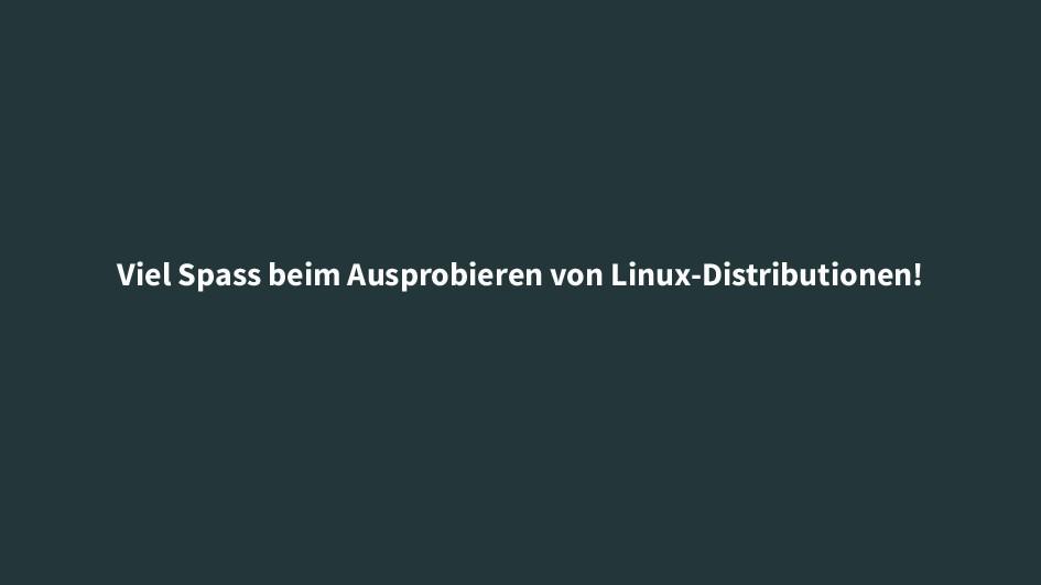 Viel Spass beim Ausprobieren von Linux-Distribu...
