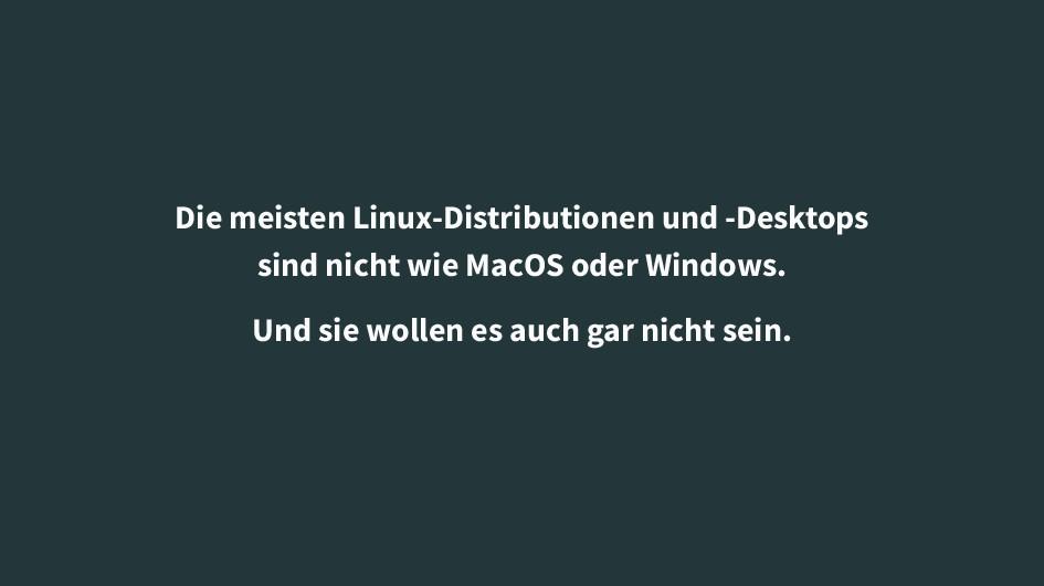 Die meisten Linux-Distributionen und -Desktops ...