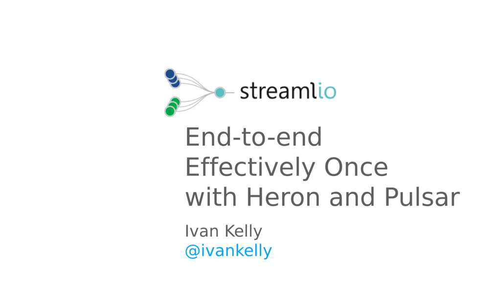 End-to-end Effectively Once with Heron and Puls...
