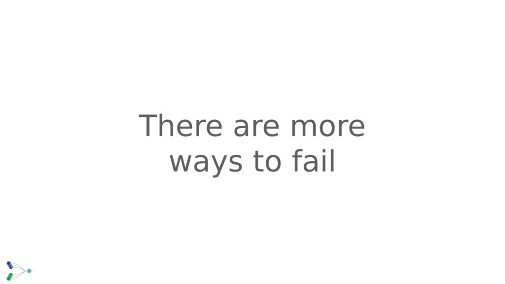 There are more ways to fail