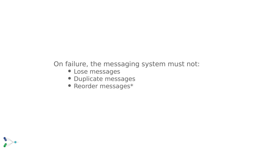 On failure, the messaging system must not: • Lo...