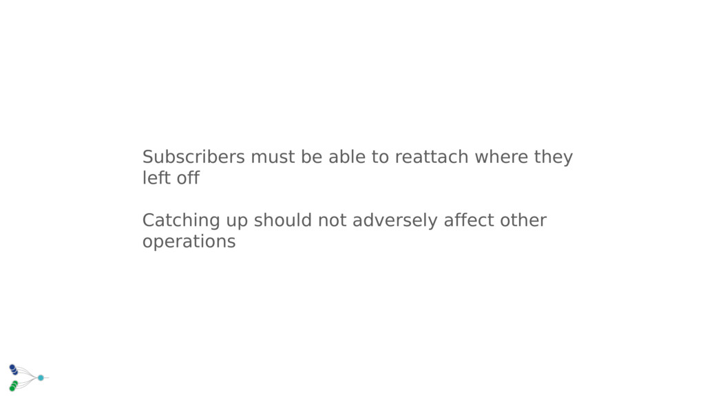 Subscribers must be able to reattach where they...